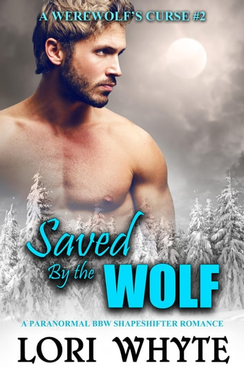 Saved By the Wolf - A Werewolf's Curse, #2 ebook by Lori Whyte