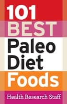 101 Best Paleo Diet Foods ebook by Health Research Staff