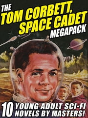 The Tom Corbett Space Cadet Megapack - 10 Classic Young Adult Sci-Fi Novels ebook by Carey Rockwell,Andre Norton