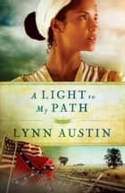 Light to My Path, A (Refiner's Fire Book #3) ebook by Lynn Austin