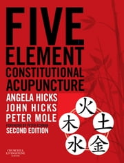 Five Element Constitutional Acupuncture ebook by Angela Hicks,John Hicks,Peter Mole