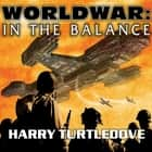 Worldwar: In the Balance audiobook by Harry Turtledove