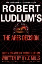 Robert Ludlum's(TM) The Ares Decision ebook by Kyle Mills