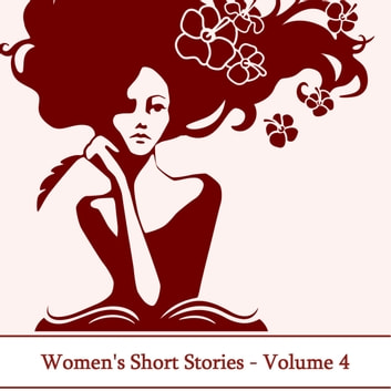 Women's Short Stories Volume 4 audiobook by Kate Chopin,Dorothy Parker,Elizabeth Gaskell