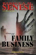Family Business: A Horror Story ebook by Rebecca M. Senese