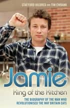 Jamie Oliver: King of the Kitchen - The biography of the man who revolutionised the way Britain eats eBook by Stafford Hildred
