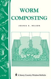 Worm Composting - Storey's Country Wisdom Bulletin A-188 ebook by Joshua D. Nelson