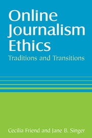 Online Journalism Ethics: Traditions and Transitions - Traditions and Transitions ebook by Cecilia Friend,Jane Singer