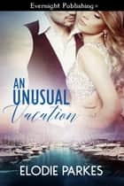 An Unusual Vacation ebook by Elodie Parkes