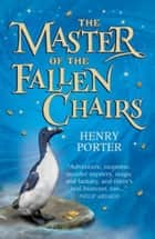 The Master of the Fallen Chairs ebook by Henry Porter