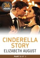 Cinderella Story Part 3 ebook by Elizabeth August
