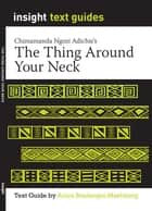 The Thing Around Your Neck - Text Guide ebook by Anica Boulanger-Mashberg