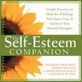 The Self-Esteem Companion: Simple Exercises to Help You Challenge Your Inner Critic and Celebrate Your Personal Strengths ebook by McKay, Matthew