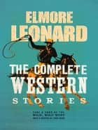 The Complete Western Stories ebook by Elmore Leonard