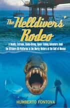 The Helldivers' Rodeo ebook by Humberto Fontova