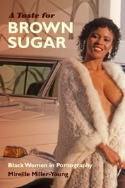 A Taste for Brown Sugar - Black Women in Pornography ebook by Mireille Miller-Young