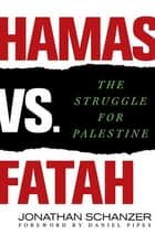 Hamas vs. Fatah - The Struggle For Palestine ebook by Jonathan Schanzer, Daniel Pipes