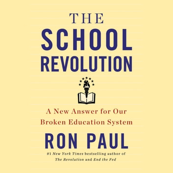 The School Revolution - A New Answer for Our Broken Education System audiobook by Ron Paul