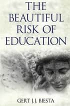 Beautiful Risk of Education ebook by Gert J. J. Biesta