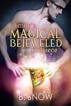 Emily's Magical Bejeweled Codpiece ebook by B. Snow