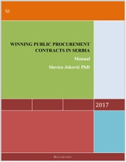 Winning Public Procurement Contracts in Serbia - Manual ebook by Slavica  Joković