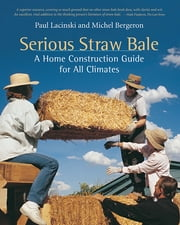 Serious Straw Bale - A Home Construction Guide for All Climates ebook by Michel Bergeron,Paul Lacinski