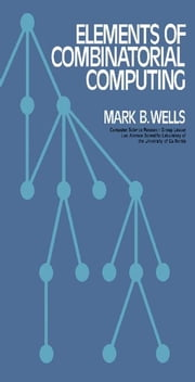 Elements of Combinatorial Computing ebook by Wells, Mark B.
