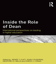 Inside the Role of Dean - International perspectives on leading in higher education ebook by Renee T Clift,John Loughran,Geoffrey E Mills,Cheryl J Craig