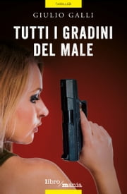 Tutti i gradini del Male ebook by Giulio Galli