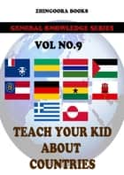 Teach Your Kids About Countries-vol 9 ebook by Zhingoora Books
