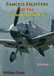 Famous Fighters Of The Second World War, Volume One ebook by William Green