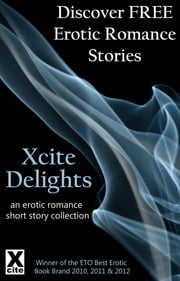 Xcite Delights - Book One - an erotic romance collection ebook by Charlotte Stein, Giselle Renarde, Janine Ashbless,...