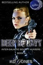 Deep Bounty ebook by KD Jones