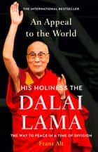 An Appeal to the World: The Way to Peace in a Time of Division ebook by Dalai Lama, Franz Alt