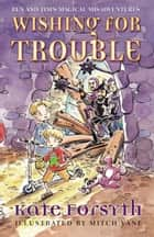 Wishing for Trouble: Ben and Tim's Magical Misadventures 2 ebook by Kate Forsyth