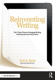 Reinventing Writing - The 9 Tools That Are Changing Writing, Teaching, and Learning Forever ebook by Vicki Davis