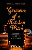 Grimoire of a Kitchen Witch ebook by Rachel Patterson