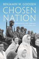 Chosen Nation - Mennonites and Germany in a Global Era ebook by Benjamin Goossen