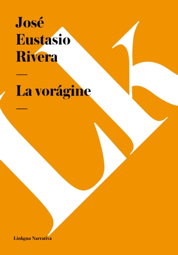 La vorágine ebook by José Eustasio Rivera
