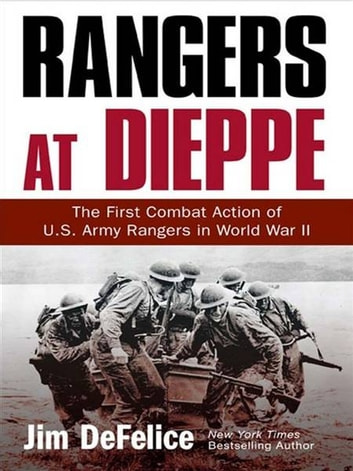Rangers at Dieppe - The First Combat Action of U.S. Army Rangers in World War II ebook by Jim Defelice