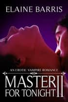 Master For Tonight II ebook by Elaine Barris