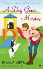 A Dog Gone Murder ebook by Elaine Viets