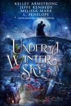Under a Winter Sky ebook by Jeffe Kennedy, Kelley Armstrong, Melissa Marr,...