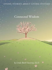 Connected Wisdom - Living Stories about Living Systems ebook by Linda Booth Sweeney