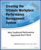 How to Create the Ultimate Workplace Performance Management System ebook by Matthew Savino