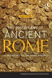 The Historians of Ancient Rome - An Anthology of the Major Writings ebook by Ronald Mellor