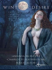 Winter's Desire - Winter Awakening\Midnight Whispers\Lover's Dawn ebook by Amanda McIntyre,Charlotte Featherstone,Kristi Astor