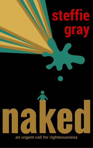 Naked - an urgent call for righteousness ebook by Steffie Gray