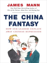 The China Fantasy - Why Capitalism Will Not Bring Democracy to China ebook by James Mann