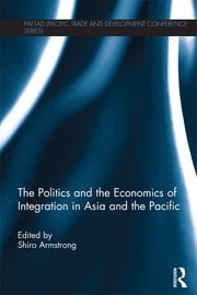 The Politics and the Economics of Integration in Asia and the Pacific ebook by Shiro Armstrong